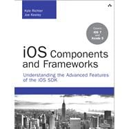 iOS Components and Frameworks Understanding the Advanced Features of the iOS SDK