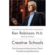 Creative Schools The Grassroots Revolution That?s Transforming Education