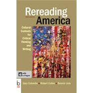 Rereading America Cultural Contexts for Critical Thinking and Writing