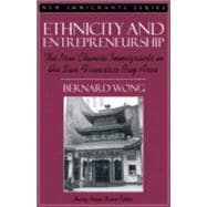 Ethnicity and Entrepreneurship The New Chinese Immigrants in the San Francisco Bay Area (Part of the New Immigrants Series)
