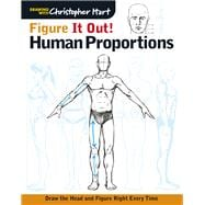 Figure It Out! Human Proportions Draw the Head and Figure Right Every Time