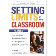 Setting Limits in the Classroom : How to Move Beyond the Dance of Discipline in Today's Classrooms