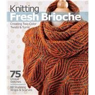 Knitting Fresh Brioche Creating Two-Color Twists & Turns