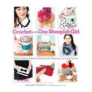 Crochet with One Sheepish Girl Easy Lessons & Sweet Designs for Wearing, Living & Giving