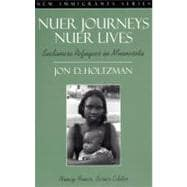 Nuer Journeys, Nuer Lives: Sudanese Refugees in Minnesota (Part of the New Immigrants Series)