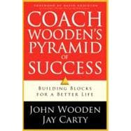 Coach Wooden's Pyramid of Success Building Blocks for a Better Life