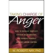 Taking Charge of Anger How to Resolve Conflict, Sustain Relationships, and Express Yourself without Losing Control