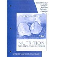 Student Course Guide for Sizer/Whitney's Nutrition: Concepts and Controversies, 12th