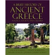 A Brief History of Ancient Greece; Politics, Society, and Culture