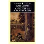 Bayou Folk and A Night in Acadie : And a Night in Acadie