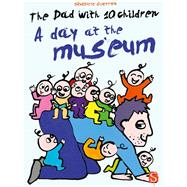 The Dad with 10 Children: A Day at the Museum
