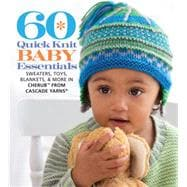 60 Quick Knit Baby Essentials Sweaters, Toys, Blankets, & More in Cherub? from Cascade Yarns�