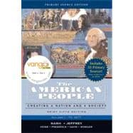 American People, Brief Edition, The: Creating a Nation and Society, Volume I, Primary Source Edition