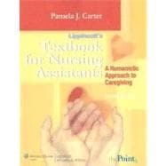 Lippincott's Textbook for Nursing Assistants A Humanistic Approach to Caregiving