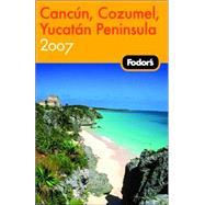 Fodor's Cancun, Cozumel & the Yucatan Peninsula 2007