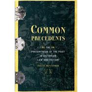 Common Precedents The Presentness of the Past in Victorian Law and Fiction