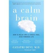 A Calm Brain How to Relax into a Stress-Free, High-Powered Life