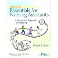 Lippincott's Essentials for Nursing Assistants A Humanistic Approach to Caregiving