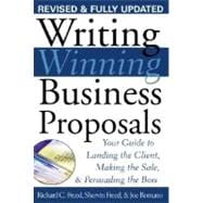 Writing Winning Business Proposals : Your Guide to Landing the Client, Making the Sale and Persuading the Boss