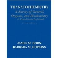 Thanatochemistry : A Survey of General, Organic, and Biochemistry for Funeral Service Professionals
