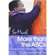 So Much More Than the ABCs: The Early Phases of Reading and Writing