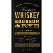American Whiskey, Bourbon & Rye A Guide to the Nation's Favorite Spirit