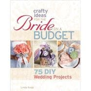 Crafty Ideas for the Bride on a Budget 75 DIY Wedding Projects