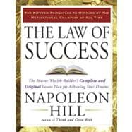 The Law of Success The Master Wealth-Builder's Complete and Original Lesson Plan forAchieving Your Dreams