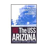The USS Arizona The Ship, the Men, the Pearl Harbor Attack, and the Symbol That Aroused America