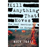 Kill Anything That Moves The Real American War in Vietnam