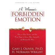A Woman's Forbidden Emotion How to Own, Express and Use Your Anger to Grow More Spiritually and Relationally Alive