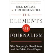 Elements of Journalism : What Newspeople Should Know and the Public Should Expect, Completely Updated and Revised