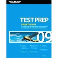 Private Pilot Test Prep 2009 : Study and Prepare for the Recreational and Private Airplane, Helicopter, Gyroplane, Glider, Balloon, Airship, Powered Parachute, and Weight-Shift Control FAA Knowledge Tests