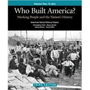 Who Built America? Volume I: Through 1877 Working People and the Nation's History