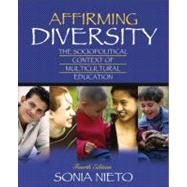 Affirming Diversity : The Sociopolitical Context of Multicultural Education