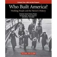 Who Built America? Volume Two: Since 1877 Working People and the Nation's History