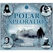 Polar Exploration The Heroic Exploits of the World's Greatest Polar Explorers