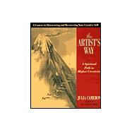 Artist's Way : A Spiritual Path to Higher Creativity