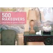 House Beautiful 500 Makeovers Great Ideas & Quick Changes