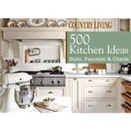 Country Living 500 Kitchen Ideas Style, Function & Charm