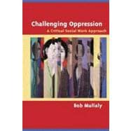Challenging Oppression: A Critical Social Work Approach