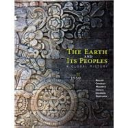 The Earth and Its Peoples A Global History, Volume II: Since 1500