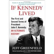 If Kennedy Lived The First and Second Terms of President John F. Kennedy: An Alternate History