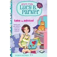 Yours Truly, Lucy B. Parker: Take My Advice : Book 4