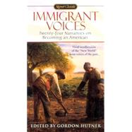 Immigrant Voices : Twenty-Four Voices on Becoming an American