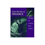 Case Studies in Finance : Managing for Corporate Value Creation
