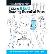 Figure It Out! Drawing Essential Poses The Beginner's Guide to the Natural-Looking Figure
