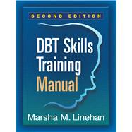 DBT� Skills Training Manual, Second Edition