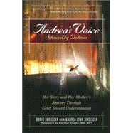 Andrea's Voice: Silenced by Bulimia Her Story and Her Mother's Journey Through Grief Toward Understanding 9780936077017R