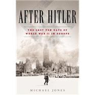After Hitler The Last Ten Days of the Second World War in Europe 9780451477019R